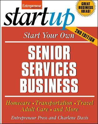 Start Your Own Senior Services Business Adult Day Care, Relocation Services, Homecare, Transportation Service, Concierge, Travel Service and More