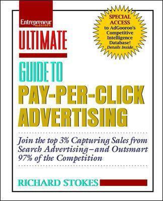 Ultimate Guide to Pay Per Click Advertising: Advanced Strategies to Help You Beat 97% of the Competition