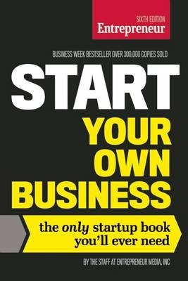 Start Your Own Business, Sixth: The Only Startup Book You'll Ever Need