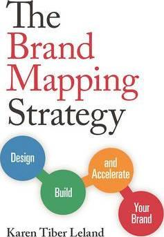 The Brand Mapping Strategy : Design, Build, and Accelerate Your Brand