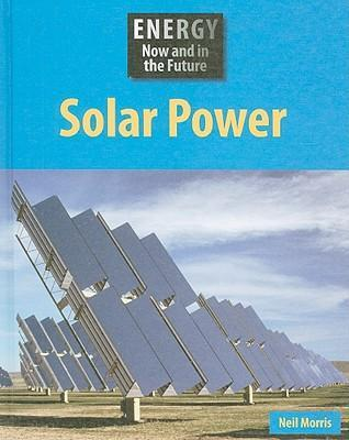 Solar Power : Neil Morris : 9781599203423