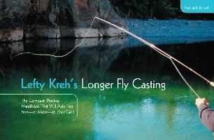Lefty Kreh's Longer Fly Casting: The Compact, Practical Handbook That Will Add Ten Feet-or More-to Your Cast