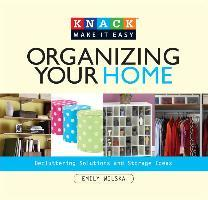 Knack Organizing Your Home : Decluttering Solutions And Storage Ideas