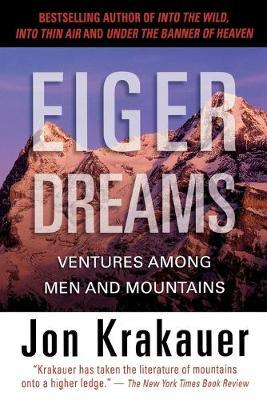 Eiger Dreams : Ventures Among Men And Mountains