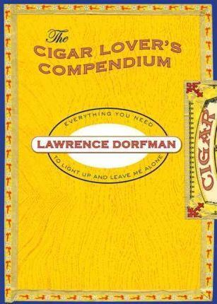 Cigar Lover's Compendium : Everything You Need To Light Up And Leave Me Alone