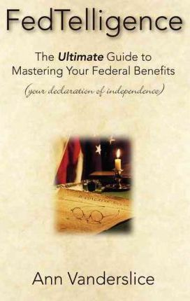 Fedtelligence: The Ultimate Guide to Mastering Your Federal Benefits