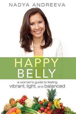 Happy Belly: A Woman's Guide to Feeling Vibrant, Light, and Balanced