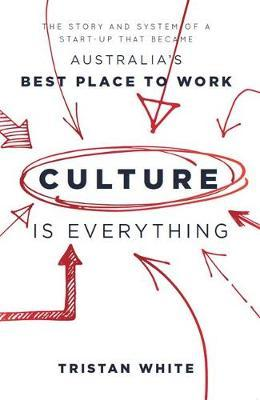 Culture is Everything : The story and system of a start-up that became Australia's Best Place To Work