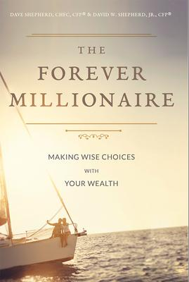 The Forever Millionaire  Making Wise Choices with Your Wealth