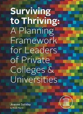 Surviving to Thriving  A Planning Framework for Leaders of Private Colleges & Universities
