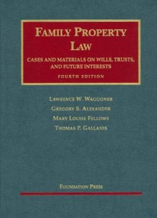 Waggoner, Alexander, Fellows and Gallanis' Family Property Law Cases and Materials on Wills, Trust and Future Interests, 4th