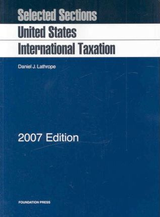 Selected Sections on United States International Taxation, 2007 Edition