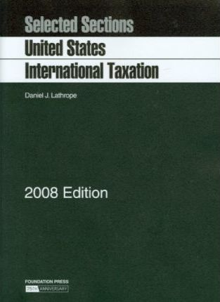 Selected Sections on United States International Taxation, 2008 Ed.