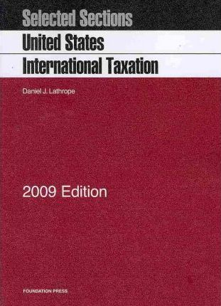 Selected Sections on United States International Taxation, 2009 Ed.