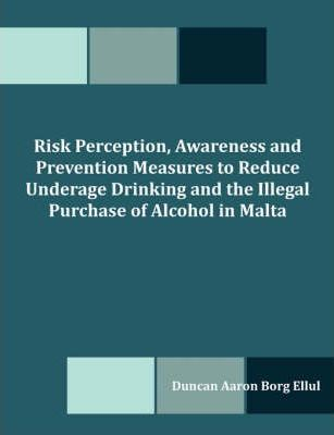 Risk Perception, Awareness and Prevention Measures to Reduce Underage Drinking and the Illegal Purchase of Alcohol in Malta