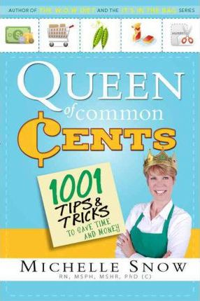 Queen of Common Cents  Over 1001 Tips and Facts to Save Time and Money