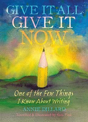 Give it All, Give it Now  One of the Few Things I Know About Writing