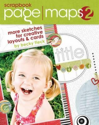 Scrapbook Page Maps: v. 2 : More Sketches for Creative Layouts and Cards
