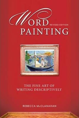 Word Painting Revised: The Fine Art of Writing Descriptively