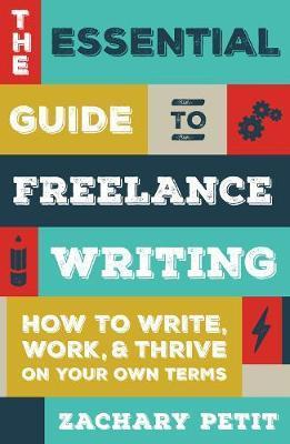 The Essential Guide to Freelance Writing : The Inside Scoop from Writer's Digest