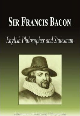 Sir Francis Bacon  English Philosopher And Statesman Biography  Sir Francis Bacon  English Philosopher And Statesman Biography