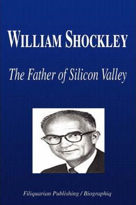 William Shockley - The Father of Silicon Valley (Biography