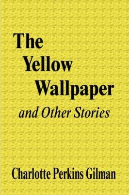 The Yellow Wallpaper and Other Stories : Charlotte Perkins Gilman : 9781599866031