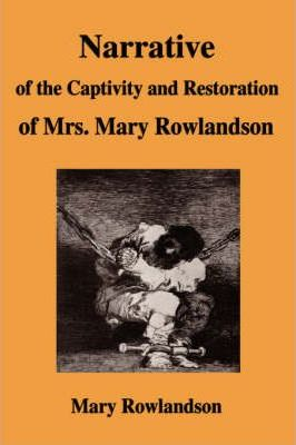 narrative of the captivity and restoration of mrs mary rowlandson  narrative of the captivity and restoration of mrs mary rowlandson