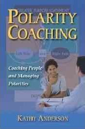 Polarity Coaching: Coaching People and Managing Polarities