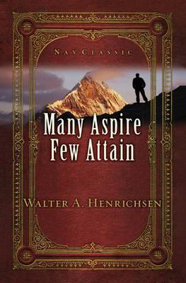 Many Aspire Few Attain Walter Henrichsen 9781600064128