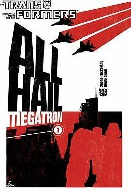 Transformers: Transformers All Hail Megatron Volume 1 All Hail Megatron v. 1