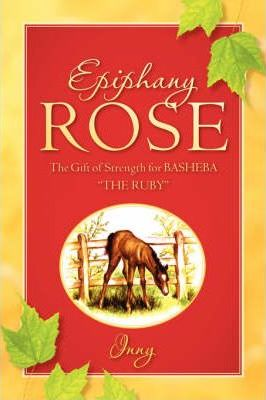 Epiphany Rose-The Gift of Strength for BASHEBA THE RUBY Cover Image