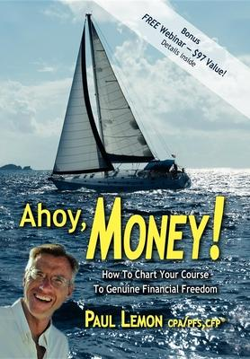 Ahoy, Money! : How to Chart Your Course to Genuine Financial Freedom