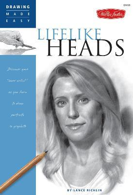"""Lifelike Heads : Discover your """"inner artist"""" as you learn to draw portraits in graphite"""