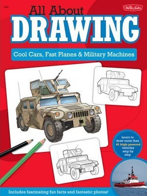 Astrosadventuresbookclub.com All About Drawing Cool Cars, Fast Planes & Military Machines : Learn How to Draw More Than 40 High-Powered Vehicles Step by Step Image