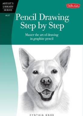 Pencil Drawing Step by Step (Artist's Library) : Master the Art of Drawing in Graphite Pencil