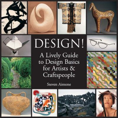 Design!: A Lively Guide to Design Basics for Artists and Craftspeople