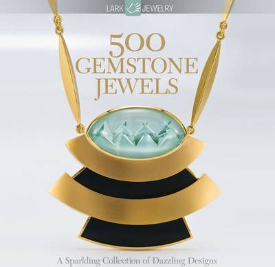 500 Gemstone Jewels  A Sparkling Collection of Dazzling Designs