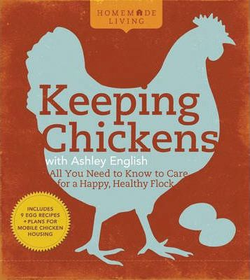 Homemade Living: Keeping Chickens with Ashley English : All You Need to Know to Care for a Happy, Healthy Flock