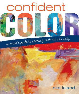 Confident Color : An Artist's Guide to Harmony, Contrast and Unity