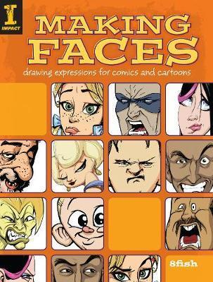 Making Faces : Drawing Expressions for Comics and Cartoons