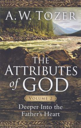 The Attributes of God, Volume 2 : Deeper Into the Father's Heart