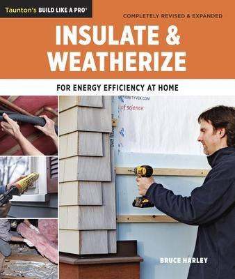Insulate & Weatherize : For Energy Efficiency at Home