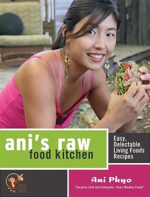 Ani's Raw Food Kitchen : Easy, Delectable Living Foods Recipes
