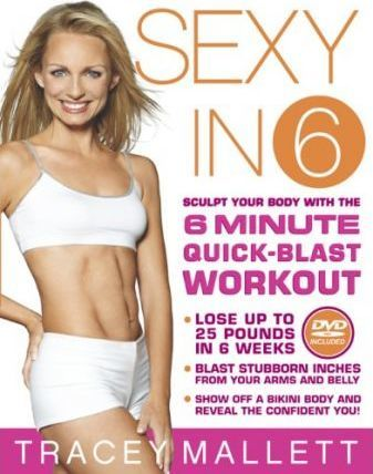 Sexy in 6 : Sculpt Your Body with the 6 Minute Quick-blast Workout – Tracey Mallett