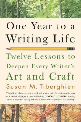 One Year to a Writing Life : Twelve Lessons to Deepen Every Writer's Art and Craft