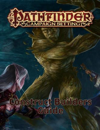 Pathfinder Campaign Setting: Construct Builder's Guidebook