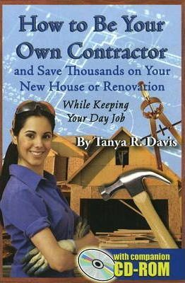 How to be your own contractor tanya r davis 9781601380043 for Being your own general contractor