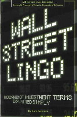 Wall Street Lingo : Thousands of Investment Terms Explained Simply