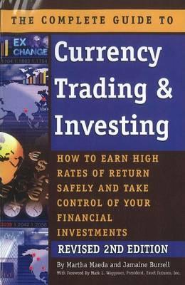 Complete Guide to Currency Trading & Investing: How to Earn High Rates of Return Safely & Take Control of Your Financial Investments